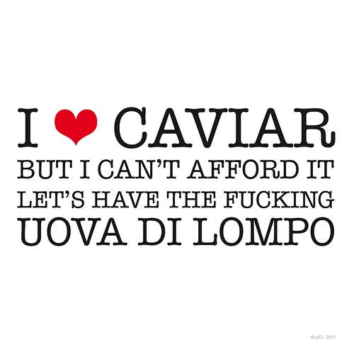 I can't afford caviar
