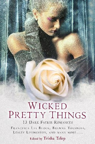 September 22nd 2011 by Constable & Robinson / Running Press (first published August 2nd 2011)       Wicked Pretty Things by Trisha Telep, Francesca Lia Block, Lesley Livingston, Karen Mahoney, Brenna Yovanoff), Sophie Jordan, Tera Lynn Childs, Jackson Pea