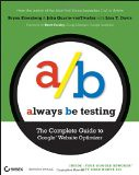 Always Be Testing: The Complete Guide to Google Website Optimizer - by Bryan Eisenberg, John Quarto-von Tividar