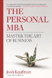 The Personal MBA: Master the Art of Business - by Josh Kaufman