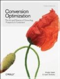 Conversion Optimization: The Art and Science of Converting Prospects to Customers - by Khalid Saleh