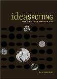 IdeaSpotting: How to Find Your Next Great Idea - by Sam Harrison