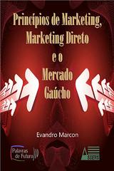 Princípios de Marketing, Marketing Direto e o Mercado Gaúcho - Evandro Marcon
