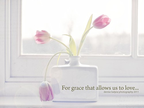 For the grace that allows us to love.