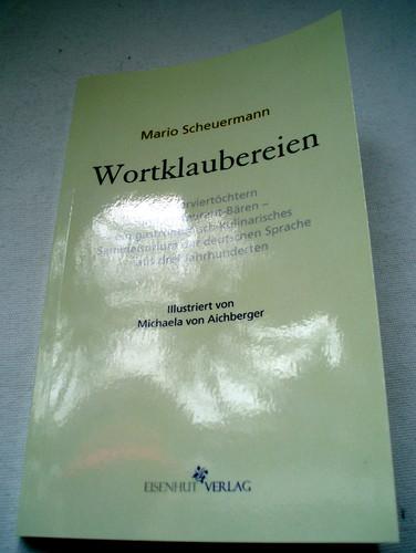 Wortklaubereien: Von Serviertöchtern und Restaurant-Bären - ein gastronomisch-kulinarisches Sammelsurium der deutschen Sprache aus drei Jahrhunderten (Mario Scheuermann)