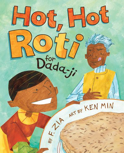 Hot Hot Roti for Dada ji by F. Zia, illustrated by Ken Min