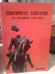 Complete Control: an Anthology 1997-2005 by Wells, Greg, Wells, Greg