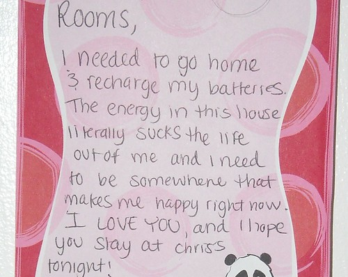 Rooms [sic], I need to go home & charge my batteries. The energy in this house literally sucks the life out of me and I need to be somewhere that makes me happy right now. I LOVE YOU, and I hope you stay at Chris's tonight!