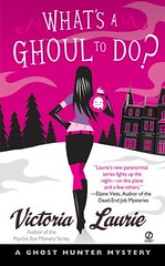 April 3rd 2007 by Signet     What's a Ghoul to Do  (Ghost Hunter Mystery #1) by Victoria Laurie