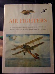 Air Fighters: a Concise History of World War I Fighter Pilots and the Planes They Flew to Glory, n/a