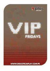 Vip Fridays - Discoteca Play