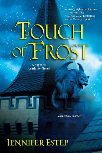 July 26th 2011 by Kensington Publishing Corporation    Touch of Frost (Mythos Academy #1) by Jennifer Estep