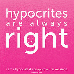Hypocrites are always right.