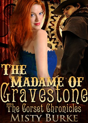May 9th 2011 by Summerhouse Publishing     The Madame of Gravestone (The Corset Chronicles, #1) by Misty Burke