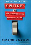 Switch: How to Change Things When Change Is Hard - by Chip Heath, Dan Heath