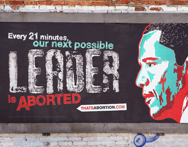 a billboard that reads 'Every 21 minutes, our next possible leader is aborted' There is a street-art aesthetic likeness of President Obama's face next to it.