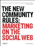 The New Community Rules: Marketing on the Social Web - by Tamar Weinberg