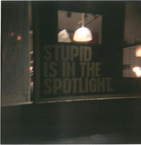 Stupid is in the spotlight.