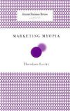 Marketing Myopia (Harvard Business Review Classics) (Harvard Business Review Classics) - by Theodore Levitt