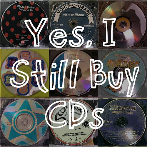 Yes, I still buy CDs