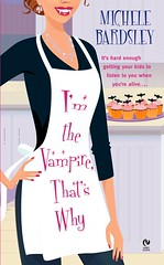September 5th 2006 by Signet Eclipse     I'm the Vampire, That's Why (Broken Heart Vampires #1) by Michele Bardsley