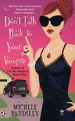 July 3rd 2007 by Signet    Don't Talk Back To Your Vampire (Broken Heart Vampires #2) by Michele Bardsley