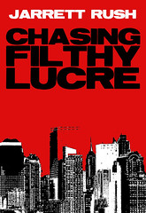 Chasing Filthy Lucre by Jarrett Rush