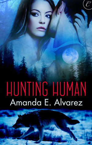 March 28th 2011 by Carina Press    Hunting Human by Amanda E. Alvarez