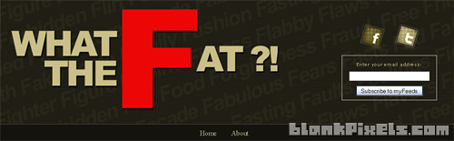 WhatTheFat.net WordPress header designed by blankpixels - blankpixels.com