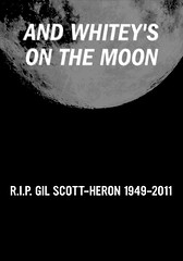 whitey's on the moon (Iain Burke) Tags: summer moon stars dead typography death design graphicdesign graphic quote song rip singer beat poet writer gil songwriter restinpeace 2011 scottheron gilscottheron beatpoet onthemoon iainburke andwhiteysonthemoon