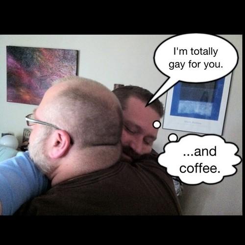Gay.  Plus caffeine.