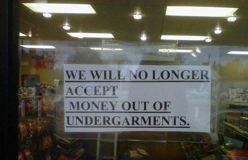 WE WILL NO LONGER ACCEPT MONEY OUT OF UNDERGARMENTS.