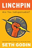 Linchpin: Are You Indispensable? - by Seth Godin