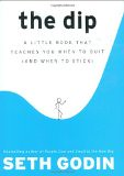 The Dip: A Little Book That Teaches You When to Quit (and When to Stick) - by Seth Godin