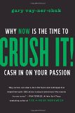 Crush It!: Why NOW Is the Time to Cash In on Your Passion - by Gary Vaynerchuk