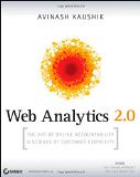 Web Analytics 2.0: The Art of Online Accountability and Science of Customer Centricity - by Avinash Kaushik