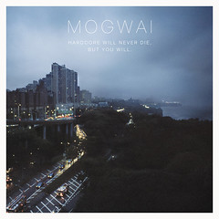 Mogwai - Hardcore Will Never Die