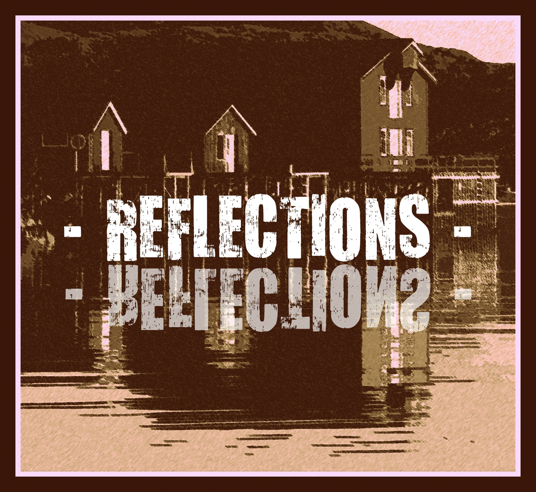 - REFLECTIONS -