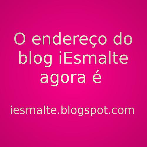 IMPORTANTE: O endereço do blog agora é iesmalte.blogspot.com!
