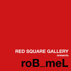 RED SQUARE GALLERY presents roB_meL