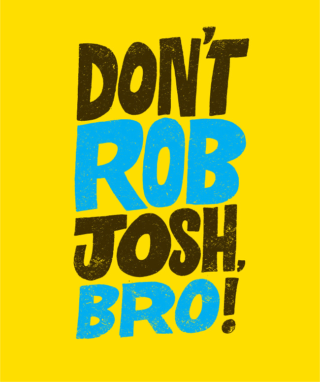 Don't Rob Josh LaFayette Bro. Love, Chris Piascik
