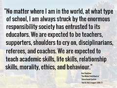 """Educational Postcard: """"No matter where I am in the world, at what type of school, I am always struck by the enormous responsibility society has entrusted to its educators...."""" (Ken Whytock) Tags: world school enormous responsiblity society entrusted educators supporters shoulder cryon disciplinarians referees coaches teach academic skills lifeskills relationships morality ethics behaviour"""
