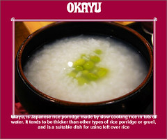 Kayu, or okayu, is Japanese rice porridge made by slow cooking rice in lots of water. It tends to be thicker than other types of rice porridge or gruel, and is a suitable dish for using left over rice. Kayu is often garnished with umeboshi, and is commonl (moramo111) Tags: foods high healthy protein
