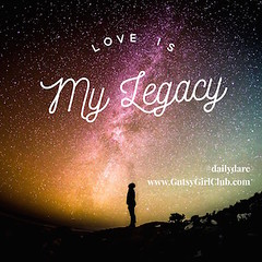 Love is my legacy. (Daily Dare) Tags: uploadedviaflickrqcom empowerment brave beyou gutsygirl gutsygirlclub girlpower