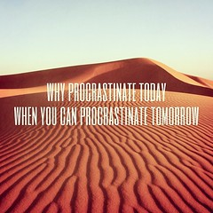 Procrastinator - tomorrows another day