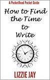 PocketRead's Pocket Guide - How To Find The Time To Write: For busy people who want to be authors (finiarisab) Tags: authors busy find guide people pocket pocketreads time want write