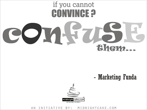 What to do when you cannot convince someone? Its simple, Confuse them !