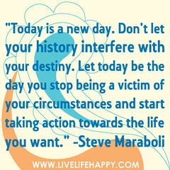 """Today is a new day. Don't let your histo..."