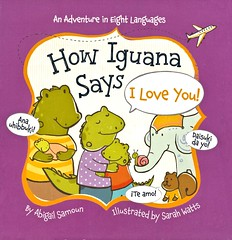 How Iguana Says I Love You!:  an Adventure in Eight Languages (Vernon Barford School Library) Tags: 9781454918134 abigailsamoun abigail samoun sarahwatts sarah watts iloveyou love phrase phrases language languages iguana iguanas reptiles animals french spanish japanese chinese arabic russian hindi modernlanguages lote languagesotherthanenglish secondlanguage secondlanguages foreignlanguage foreignlanguages vernon barford library libraries new recent book books read reading reads junior high middle school nonfiction hardcover hard cover hardcovers covers bookcover bookcovers