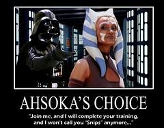 STAR WARS : Ahsoka's Choice (DarkJediKnight) Tags: poster starwars humor fake disney jedi parody spoof weekends darthvader sith motivational snips 2013 ahsokatano